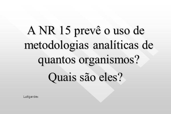 A NR 15 prevê o uso de metodologias analíticas de quantos organismos