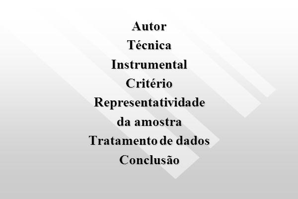 Autor Técnica Instrumental Critério Representatividade da amostra Tratamento de dados Conclusão