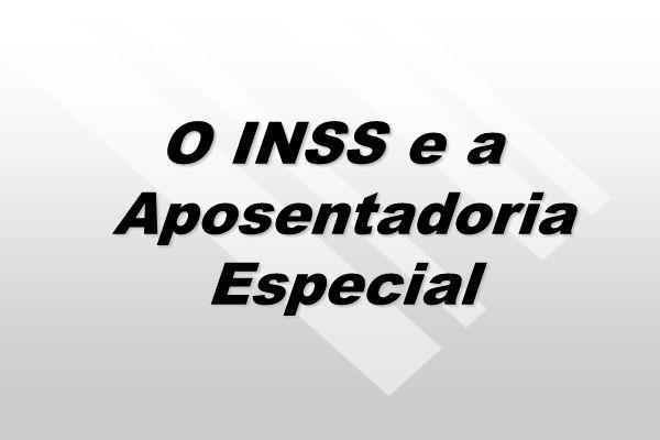 O INSS e a Aposentadoria Especial