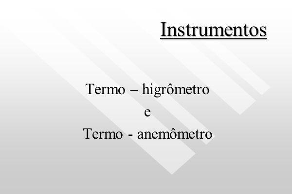 Instrumentos Termo – higrômetro e Termo - anemômetro