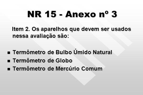 NR 15 - Anexo nº 3 Item 2. Os aparelhos que devem ser usados nessa avaliação são: Termômetro de Bulbo Úmido Natural.