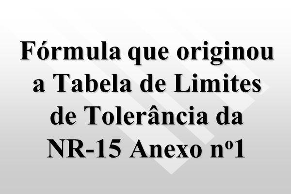 Fórmula que originou a Tabela de Limites de Tolerância da NR-15 Anexo no1