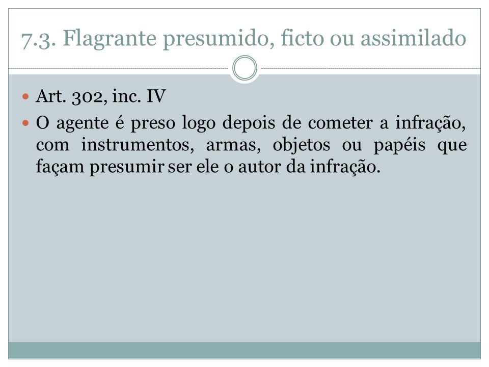 7.3. Flagrante presumido, ficto ou assimilado