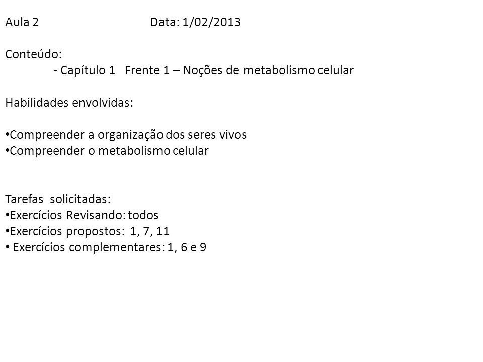 Aula 2 Data: 1/02/2013Conteúdo: - Capítulo 1 Frente 1 – Noções de metabolismo celular. Habilidades envolvidas: