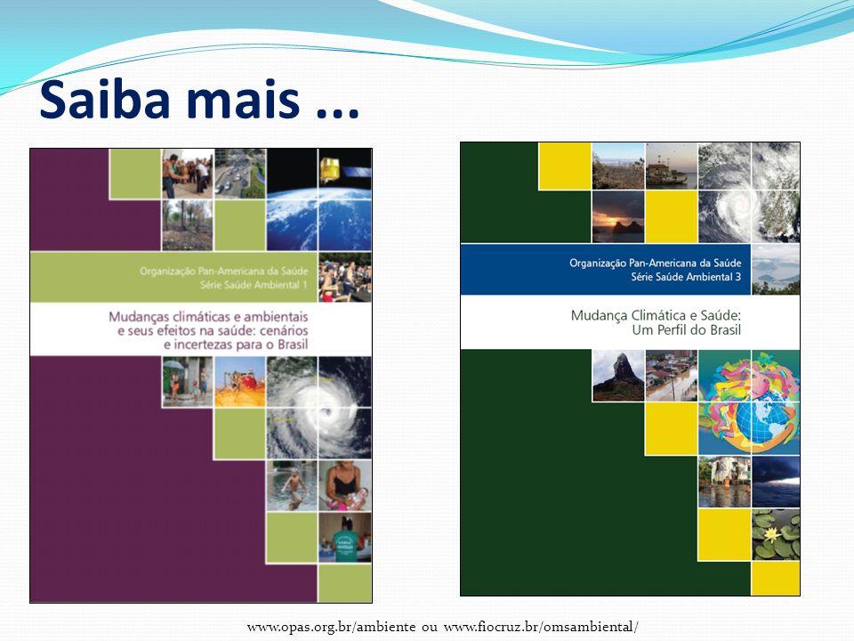 Saiba mais ... www.opas.org.br/ambiente ou www.fiocruz.br/omsambiental/