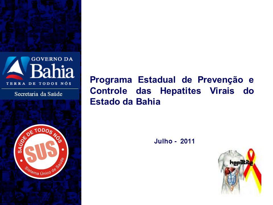 Julho - 2011 Programa Estadual de Prevenção e Controle das Hepatites Virais do Estado da Bahia