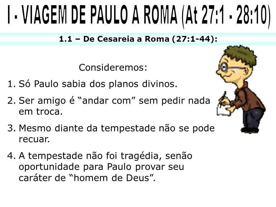I - VIAGEM DE PAULO A ROMA (At 27:1 - 28:10)