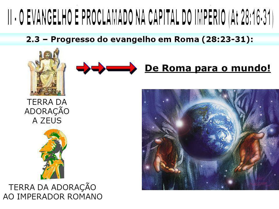 II - O EVANGELHO É PROCLAMADO NA CAPITAL DO IMPÉRIO (At 28:16-31)