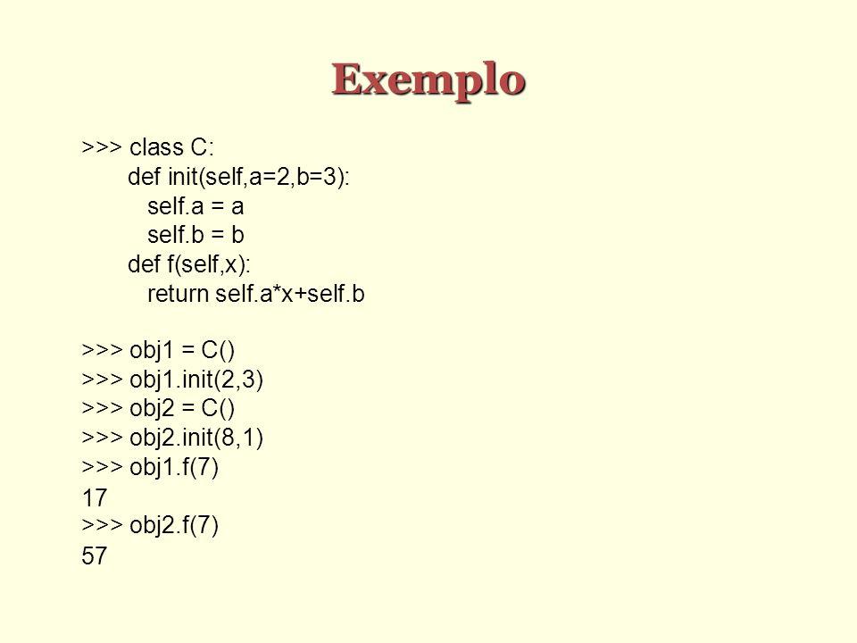Exemplo >>> class C: def init(self,a=2,b=3): self.a = a
