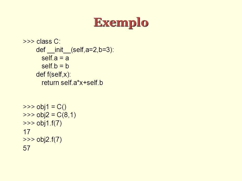 Exemplo >>> class C: def __init__(self,a=2,b=3): self.a = a