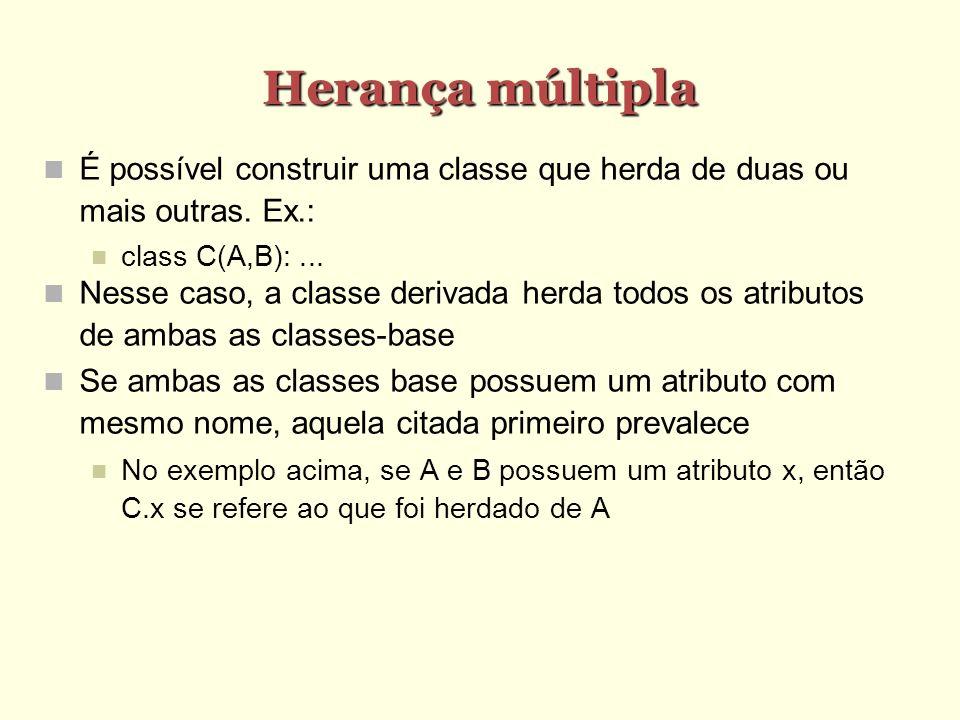 Herança múltipla É possível construir uma classe que herda de duas ou mais outras. Ex.: class C(A,B): ...