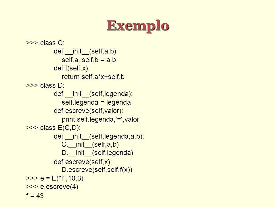 Exemplo >>> class C: def __init__(self,a,b):