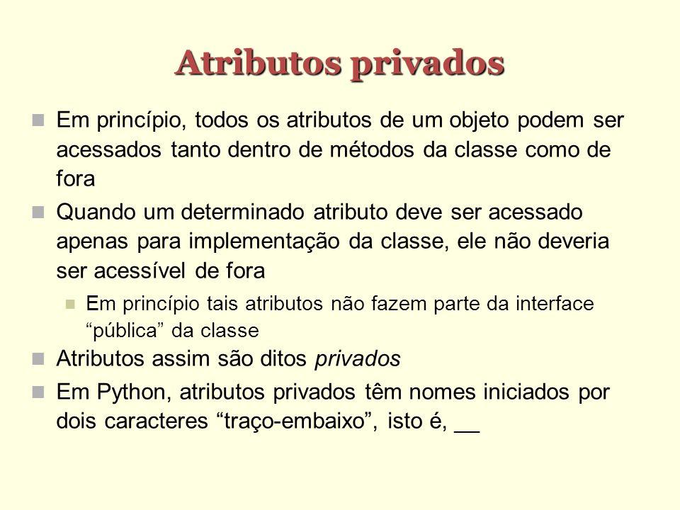 Atributos privadosEm princípio, todos os atributos de um objeto podem ser acessados tanto dentro de métodos da classe como de fora.