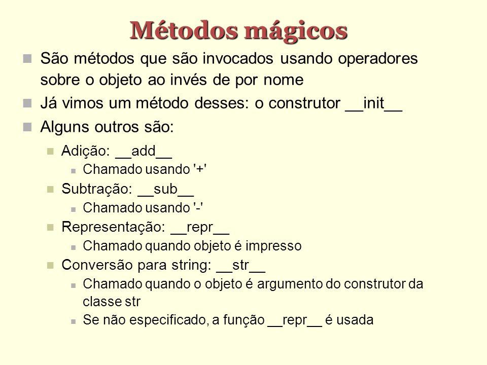 Métodos mágicos São métodos que são invocados usando operadores sobre o objeto ao invés de por nome.