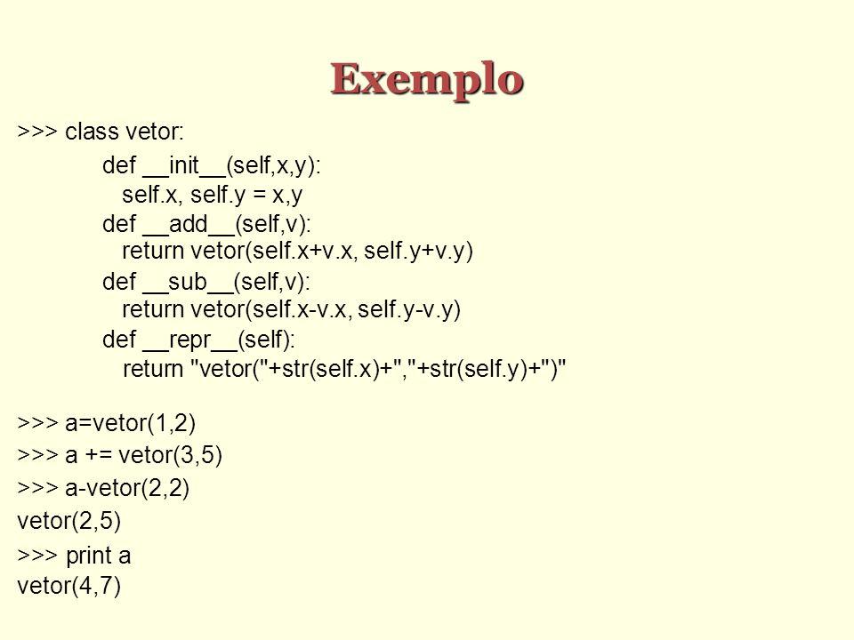 Exemplo >>> class vetor: def __init__(self,x,y):