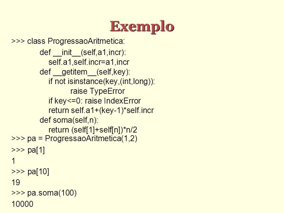 Exemplo >>> class ProgressaoAritmetica: