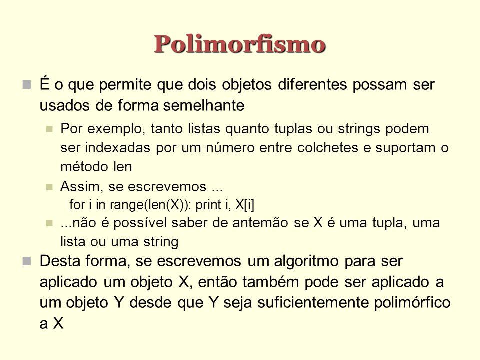 PolimorfismoÉ o que permite que dois objetos diferentes possam ser usados de forma semelhante.