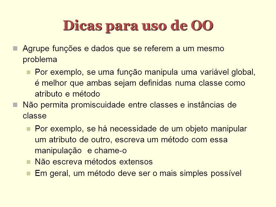 Dicas para uso de OO Agrupe funções e dados que se referem a um mesmo problema.