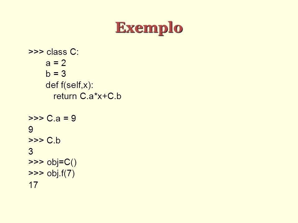 Exemplo >>> class C: a = 2 b = 3 def f(self,x):
