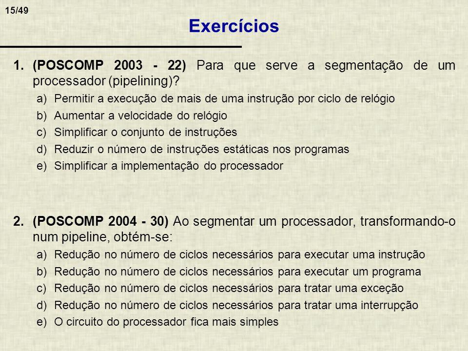 Exercícios (POSCOMP 2003 - 22) Para que serve a segmentação de um processador (pipelining)