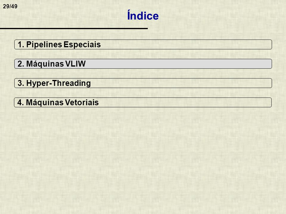 Índice 1. Pipelines Especiais 2. Máquinas VLIW 3. Hyper-Threading