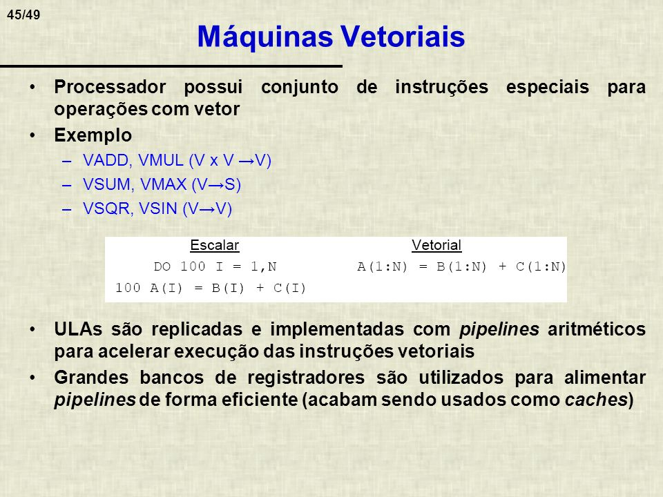 Máquinas Vetoriais Processador possui conjunto de instruções especiais para operações com vetor. Exemplo.