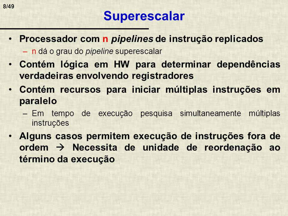 Superescalar Processador com n pipelines de instrução replicados