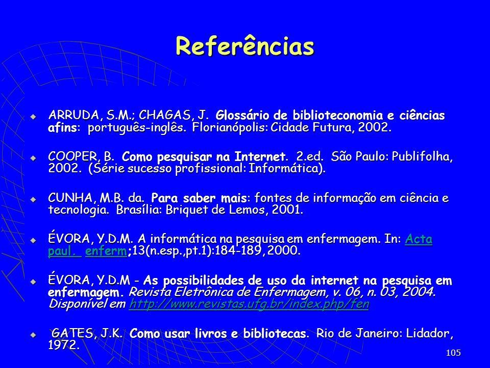 Referências ARRUDA, S.M.; CHAGAS, J. Glossário de biblioteconomia e ciências afins: português-inglês. Florianópolis: Cidade Futura, 2002.