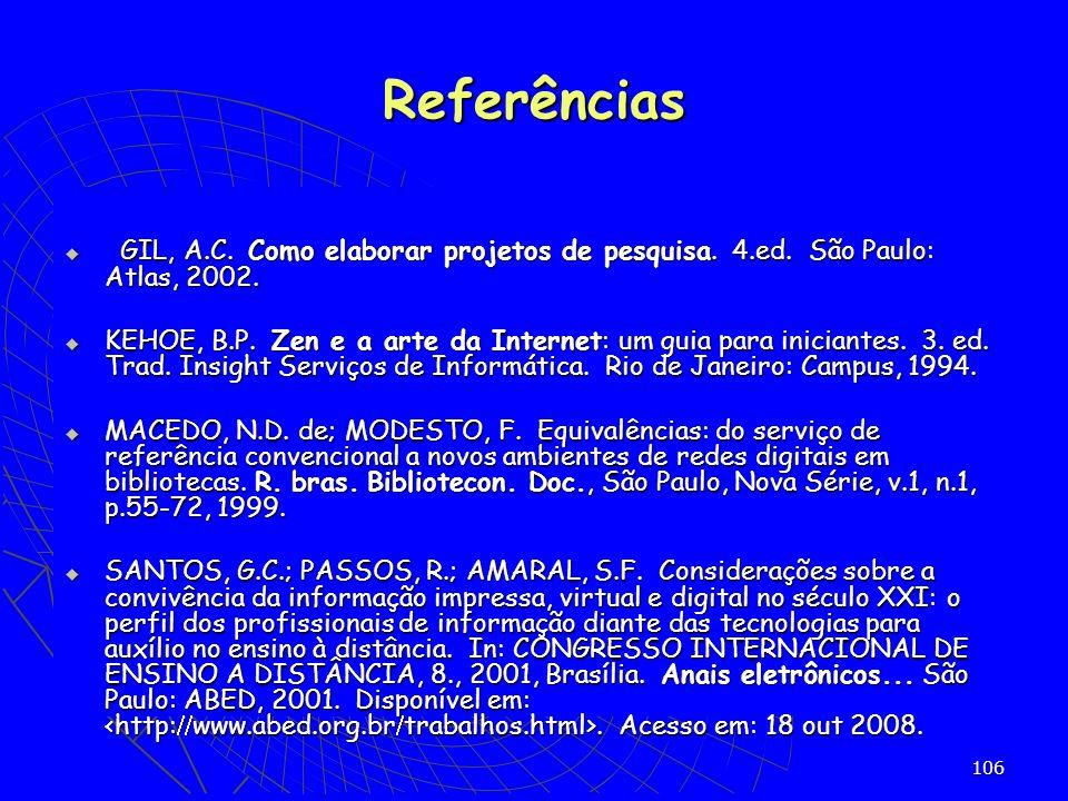 Referências GIL, A.C. Como elaborar projetos de pesquisa. 4.ed. São Paulo: Atlas, 2002.