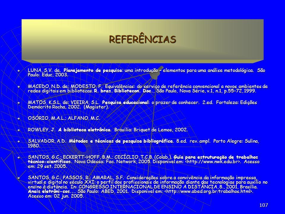 REFERÊNCIAS LUNA, S.V. de. Planejamento de pesquisa: uma introdução – elementos para uma análise metodológica. São Paulo: Educ, 2003.