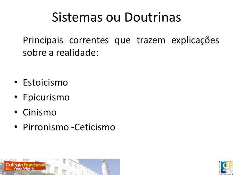 Sistemas ou DoutrinasPrincipais correntes que trazem explicações sobre a realidade: Estoicismo. Epicurismo.