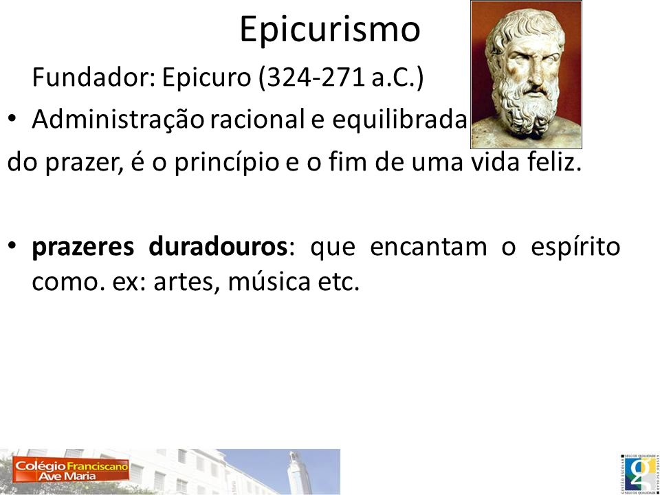 Epicurismo Fundador: Epicuro (324-271 a.C.)