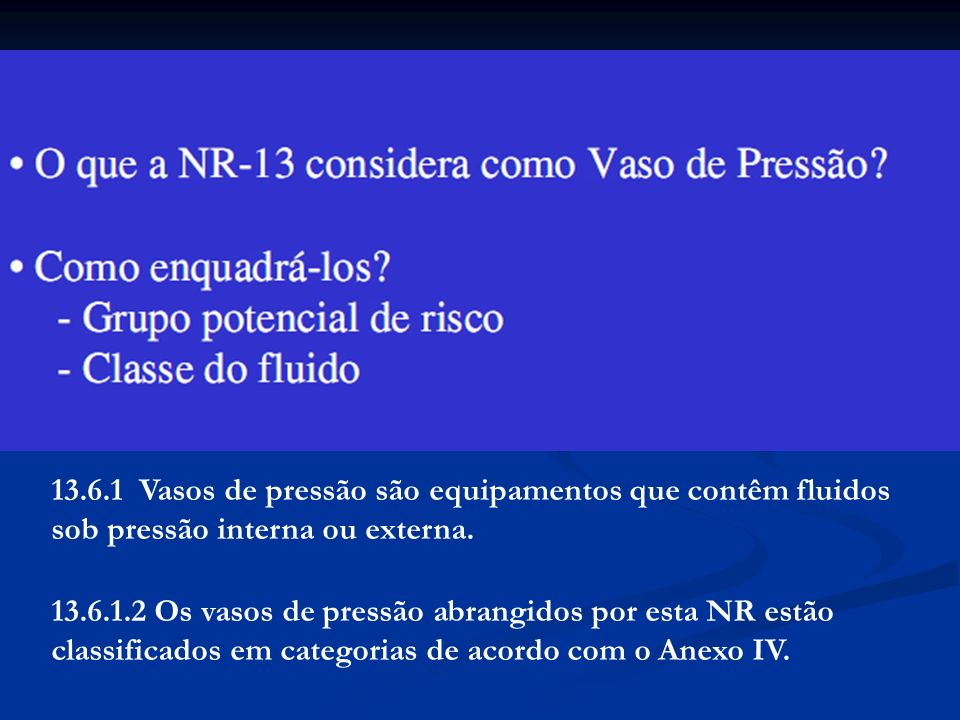 13.6.1 Vasos de pressão são equipamentos que contêm fluidos sob pressão interna ou externa.