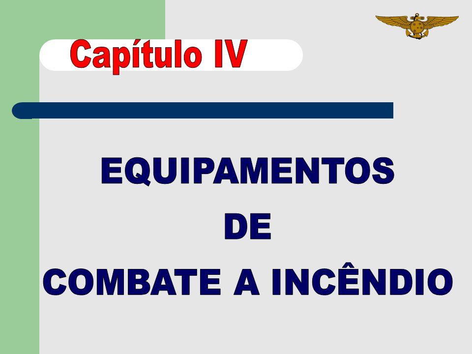 Capítulo IV EQUIPAMENTOS DE COMBATE A INCÊNDIO