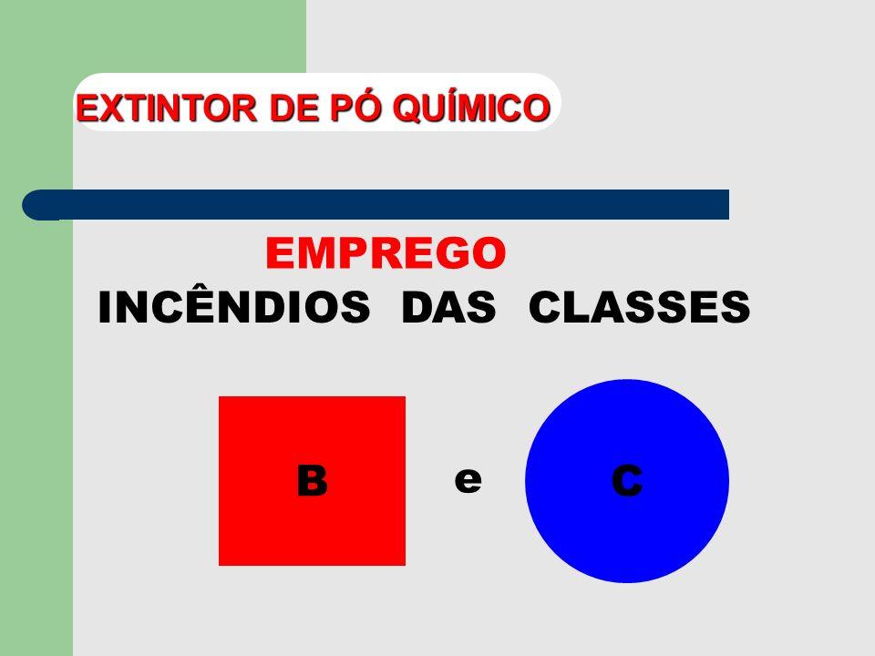 EXTINTOR DE PÓ QUÍMICO EMPREGO INCÊNDIOS DAS CLASSES C B e