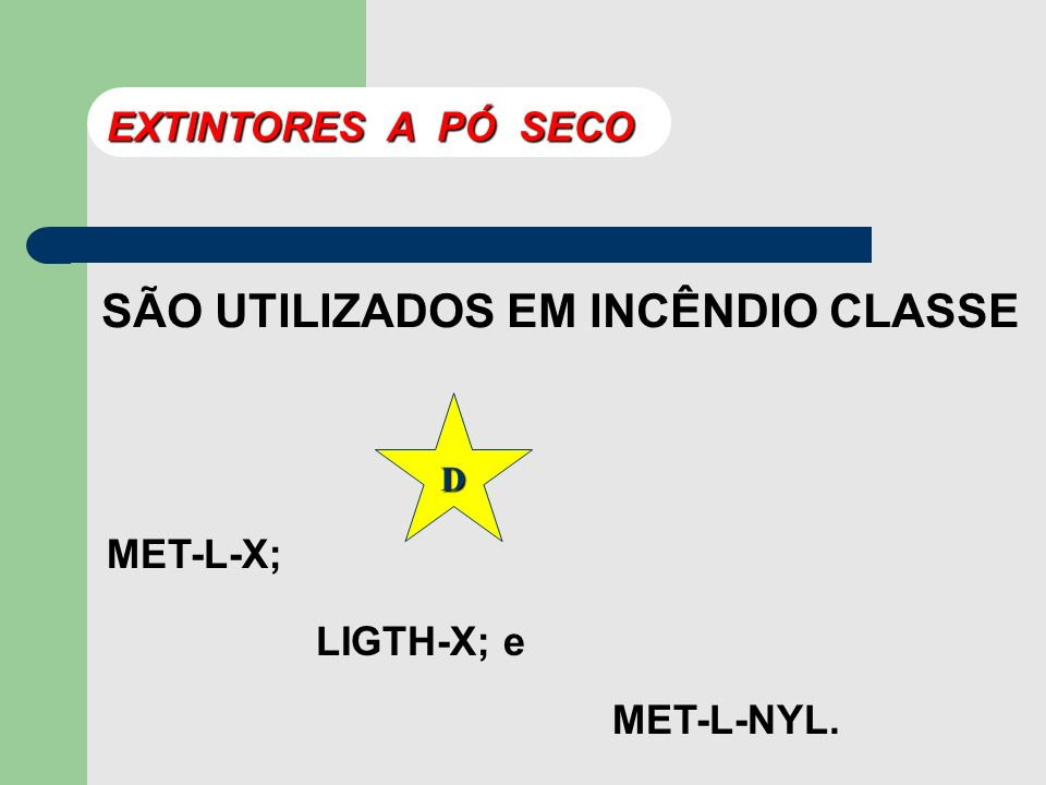 SÃO UTILIZADOS EM INCÊNDIO CLASSE