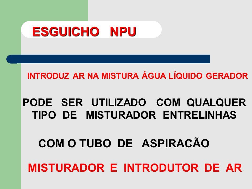 ESGUICHO NPU COM O TUBO DE ASPIRACÃO MISTURADOR E INTRODUTOR DE AR