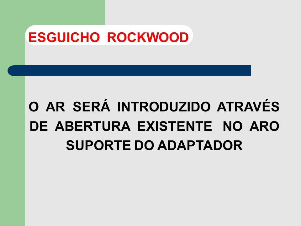 ESGUICHO ROCKWOODO AR SERÁ INTRODUZIDO ATRAVÉS DE ABERTURA EXISTENTE NO ARO SUPORTE DO ADAPTADOR.
