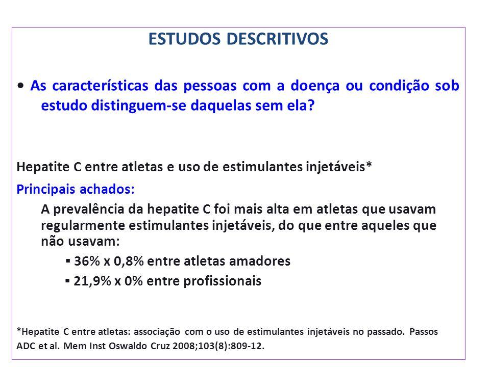 ESTUDOS DESCRITIVOS • As características das pessoas com a doença ou condição sob estudo distinguem-se daquelas sem ela