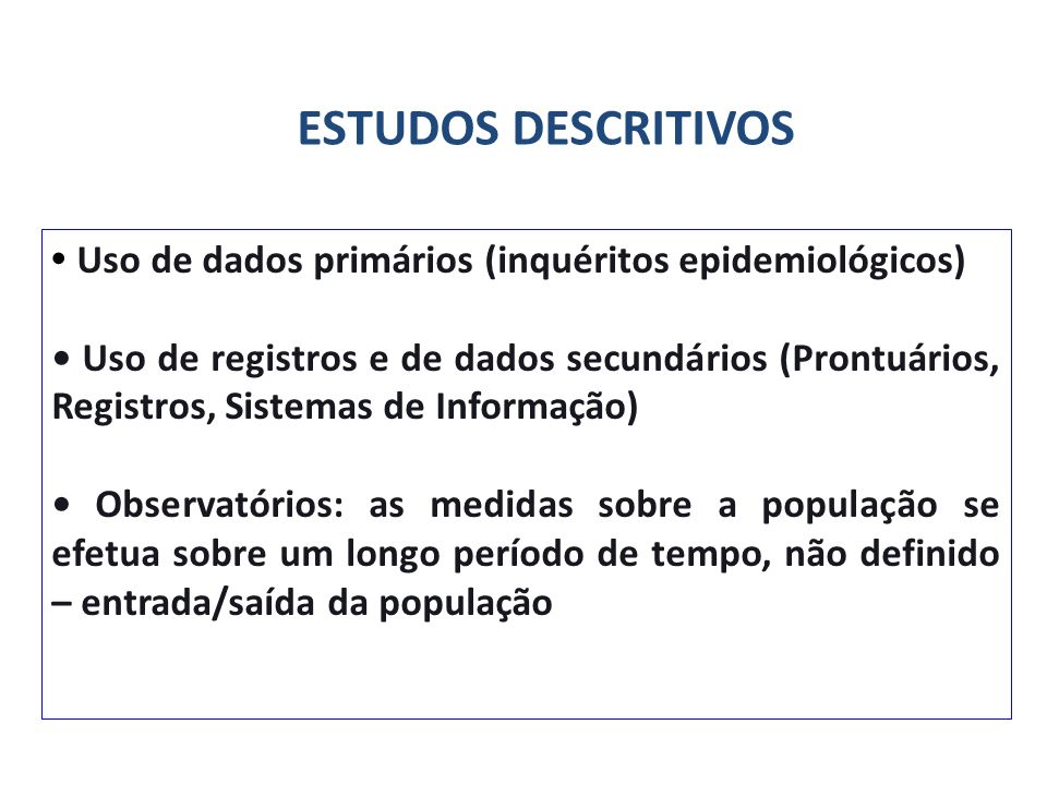 ESTUDOS DESCRITIVOS• Uso de dados primários (inquéritos epidemiológicos)
