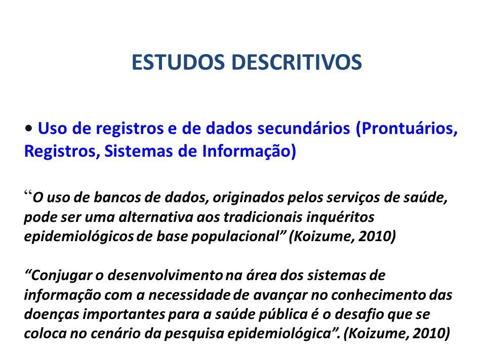 ESTUDOS DESCRITIVOS• Uso de registros e de dados secundários (Prontuários, Registros, Sistemas de Informação)