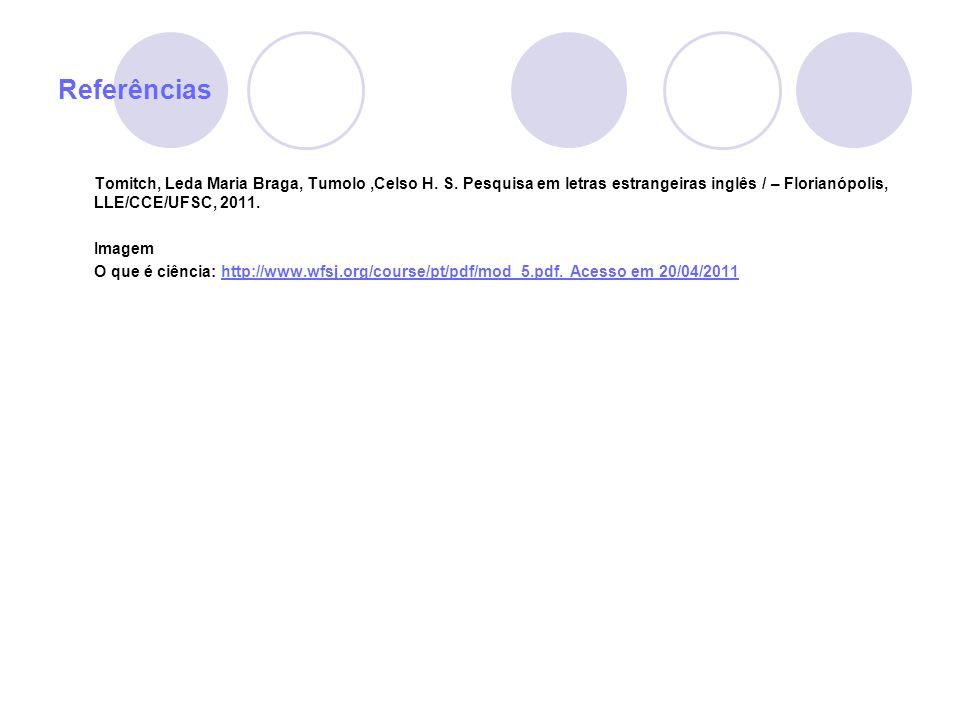 ReferênciasTomitch, Leda Maria Braga, Tumolo ,Celso H. S. Pesquisa em letras estrangeiras inglês / – Florianópolis, LLE/CCE/UFSC, 2011.
