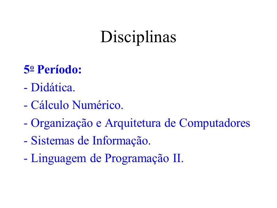 Disciplinas 5o Período: - Didática. - Cálculo Numérico.