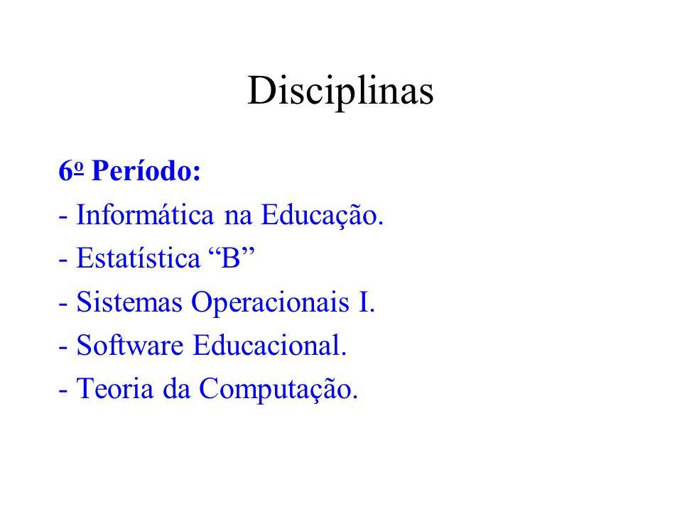 Disciplinas 6o Período: - Informática na Educação. - Estatística B