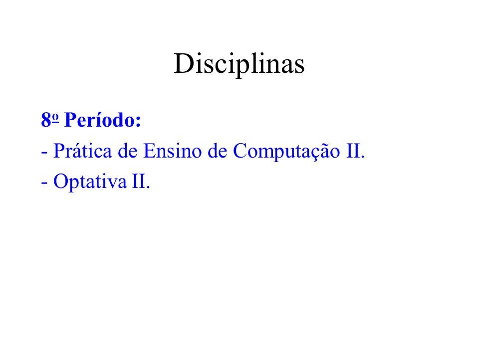 Disciplinas 8o Período: - Prática de Ensino de Computação II.
