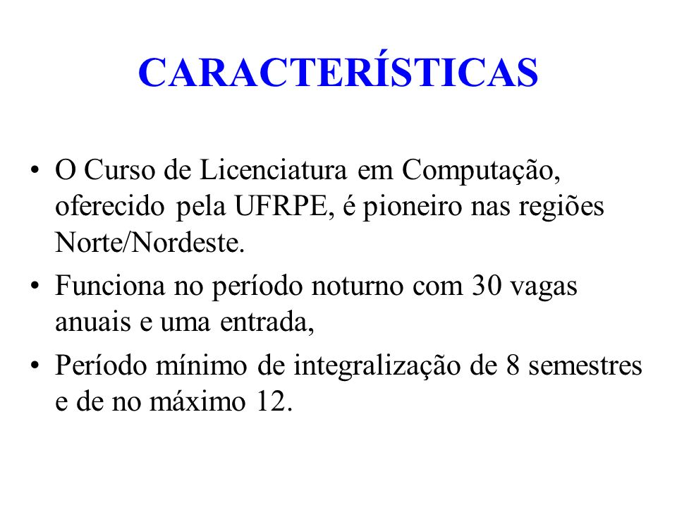 CARACTERÍSTICAS O Curso de Licenciatura em Computação, oferecido pela UFRPE, é pioneiro nas regiões Norte/Nordeste.