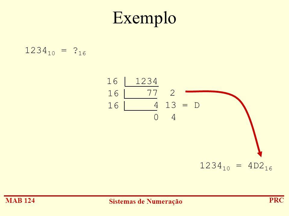 Exemplo 123410 = 16 16 1234 77 2 16 4 13 = D 0 4 123410 = 4D216