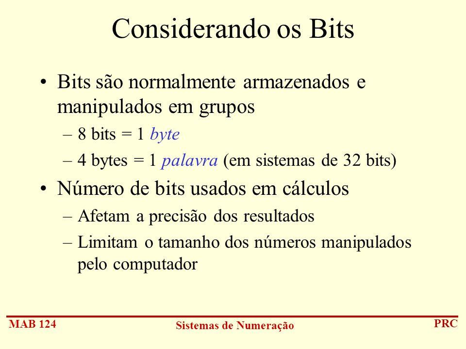 Considerando os BitsBits são normalmente armazenados e manipulados em grupos. 8 bits = 1 byte. 4 bytes = 1 palavra (em sistemas de 32 bits)