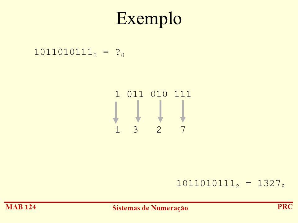 Exemplo 10110101112 = 8 1 011 010 111 1 3 2 7 10110101112 = 13278