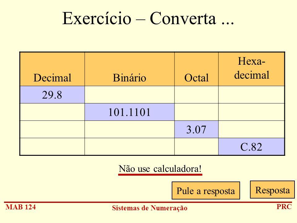 Exercício – Converta ... Decimal Binário Octal Hexa- decimal 29.8